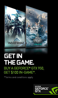 NVIDIA. Get in the Game. Buy a GEFORCE GTX 950. Get $100 in-game.