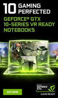 GEFORCE GTX 10-Series VR Ready Notebooks.