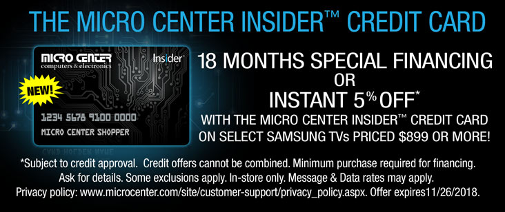 18 months special financing or instant five percent off with the Micro Center Insider™ credit card on select Samsung TVs priced $899 or more!
