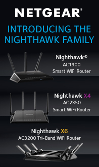 NETGEAR. Introducing the NIGHTHAWK Family.