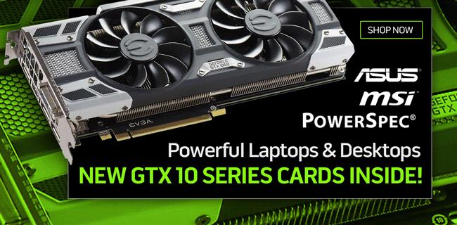 Powerful ASUS, MSI Laptops, PowerSpec Desktops - New GTX 10 Series Cards Inside
