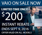 Sony Vaio On Sale Now! Limited Time Only! $200 Instant Rebate. Ends September 9, 2016. Offer Valid on All Models