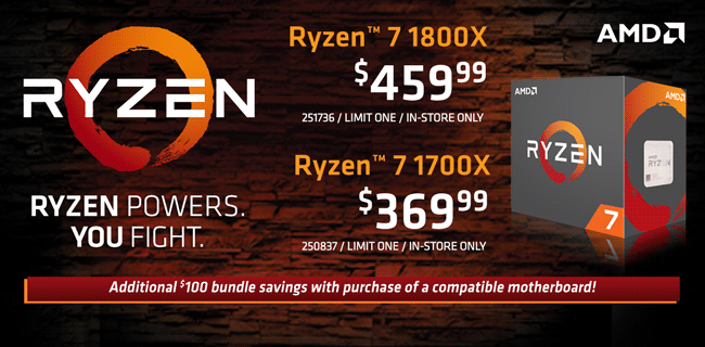 AMD Ryzen 7 1800X - $459.99 / AMD Ryzen 7 1700X - $369.99 with additional savings with purchase of a compatible motherboard - Shop Now