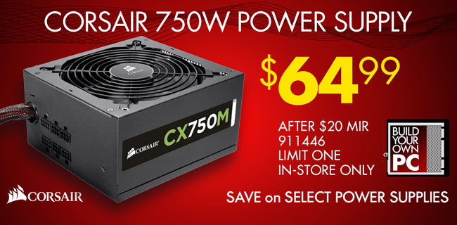 Corsair 750W Power Supply - $64.99 after rebate