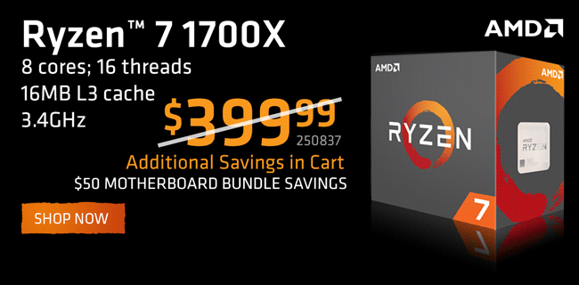 AMD Ryzen 7 1700X - $399.99 with additional savings in cart and $50 motherboard bundle savings - Shop Now