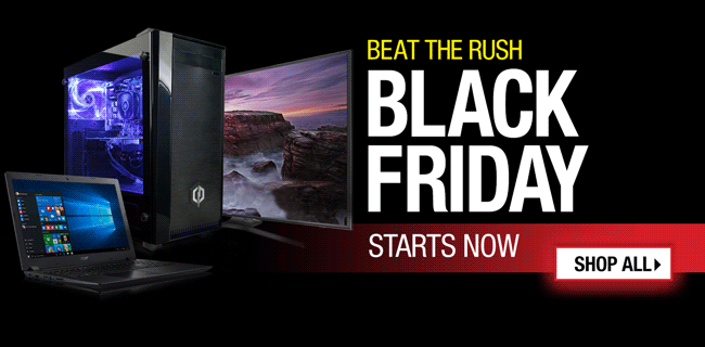 Beat the Rush! Black Friday Starts Now! SHOP ALL