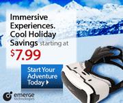 Immersive Experiences. Cool Holiday Savings starting at $7.99