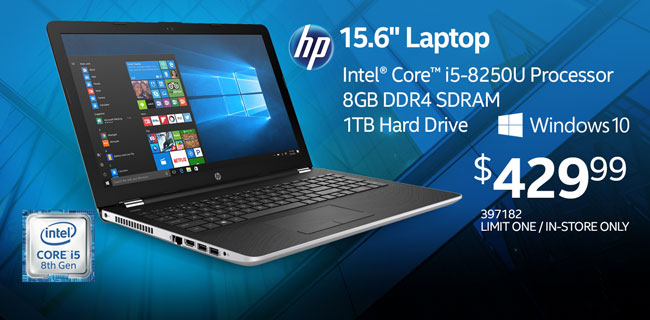 HP 15.6-inch Laptop; Intel Core i5-8250U Processor, 8GB DDR4 SDRAM, 1TB Hard Drive, Windows 10 - $429.99; LIMIT ONE, IN-STORE ONLY, SKU 397182