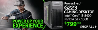 POWER UP YOUR EXPERIENCE - PowerSpec G223 Gaming Desktop - $799.99; Intel Core i5-8400, NVIDIA GTX 1060; SHOP ALL