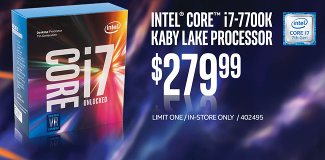 Intel Core 17-7700K Kaby Lake Processor - $279.99; Limit one, in-store only, SKU 402495