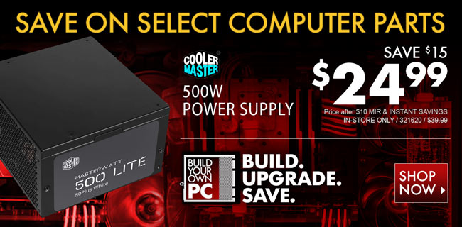 Coolermaster 500W Power Supply - $24.99 after Instant Savings and MIR. In-Store Only. SKU 321620. Save on select computer parts. Build. Upgrade. Save. Shop Now