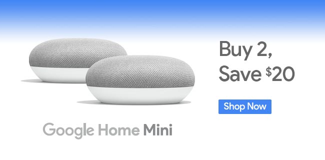 Google Home Mini - Buy 2, Save $20 - Shop Now
