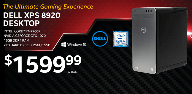 The ultimate gaming experience. Dell XPS 8920 Desktop - Intel Core i7-7700K, NVIDIA GeForce GTX 1070, 16GB DDR4 RAM, 2TB Hard Drive + 256GB SSD - $1599.99 - SKU 273656