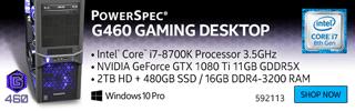 PowerSpec G460 Gaming Desktop - Intel Core i7 Processor 3.5GHz, NVIDIA GeForce GTX 1080 Ti 11GB GDDR5X, 2TB HD + 480GB SSD, 16GB DDR4-3200 RAM. Shop Now. SKU 592113