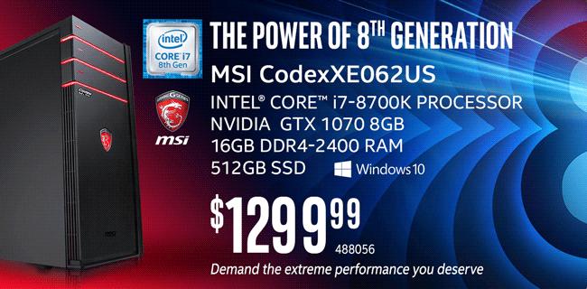 MSI CodexXE062US Desktop - $1299.99; Intel Core i7-8700K Processor, NVIDIA GTX 1070 8GB, 16GB DDR4-2400 RAM, 512GB SSD, Windows 10; SKU 488056