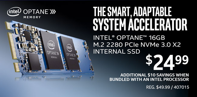The Smart, Adaptable System Accelerator - Intel Optane 16GB M.2 2280 PCIe NVMe 3.0 X2 Internal SSD - $24.99; Additional $10 savings when bundled with an Intel processor; REG. $49.99; SKU 407015