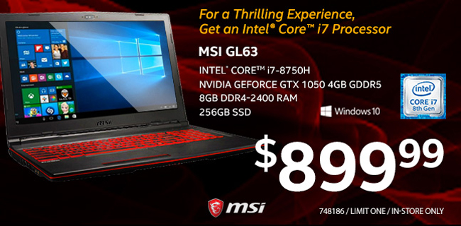 MSI GL63 - Intel Core i7-8750H; NVIDIA GEFORE7-8750H; NVIDIA GEFORCE G GTX 1050 4GB GDDR5; 8GB DDR4-2400 RAM; 256GB SSD; Windows 10. $899.99. Limit One. In-Store Only. SKU 748186. For a thrilling experience, Get an Intel Core i7 processor