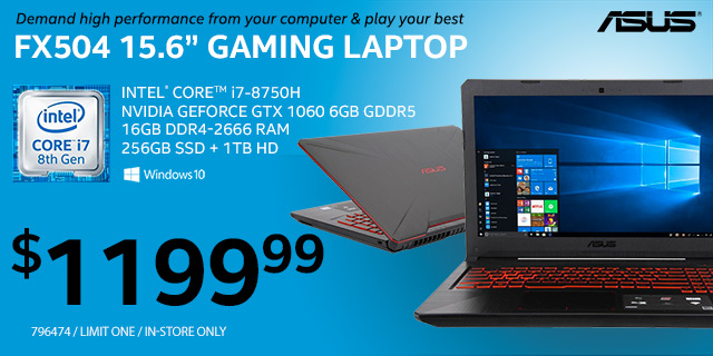 ASUS FX504 15.6 inch Gaming Laptop: Intel Core i7-8750H; NVIDIA GeForce GTX 1060 6GB GDDR5; 16GB DDR4-2666 RAM; 256GB SSD + 1TB HD; Windows 10; $1199.99; Limit one, in-store only, 796474