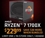 AMD Ryzen 7 1700X - $229.99 - save $30 more when bundled; Limit one, in-store only, SKU 404848
