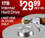 Toshiba 1TB HD - $29.99. SKU 285106; Limit One. In-store Only.