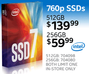 Intel 760p SSDs - 512GB $139.99; 256GB $59.99, 512GB SKU 704098, 256GB SKU 704080; each limit one, in-store only