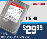 Toshiba 1TB HD - $29.99; Limit one, in-store only, SKU 451732