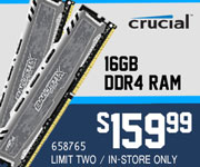 Crucial 16GB DDR4 - $159.99; Limit two, in-store only, SKU 658765