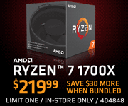 AMD Ryzen 7 1700X - $219.99 - save $30 more when bundled; Limit one, in-store only, SKU 404848