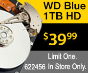 Western Digital Blue 1TB HD - $39.99. SKU 622456; Limit One; In-store Only.