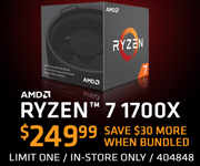 AMD Ryzen 7 1700X - $249.99 -  save $30 more when bundled; Limit one, in-store only, SKU 404848