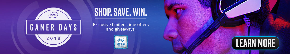 Intel Gamer Days 2018 - Shop. Save. Win. Exclusive limited-time offers and giveaways - Learn More
