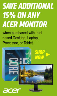 Save an additional 15% on any Acer monitor when purchased with Intel-based desktop, laptop, processor, or tablet