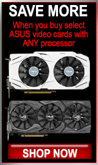ASUS. Save when you buy select ASUS video cards with any processor