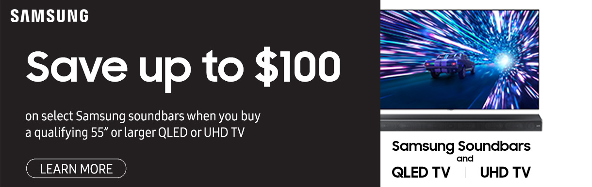 Save up to $100 on select Samsung soundbars when you buy a qualifying 55 inch or larger QLED or UHD TV - Learn More