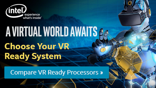 A Virtual World Awaits. Choose your VR ready system - Intel. See VR Ready Systems Right Now