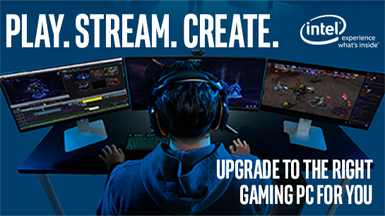 Play. Stream. Create. Upgrade to the right gaming PC for you - Intel