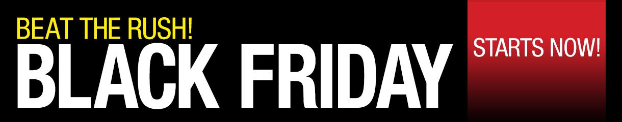 Beat the Rush! Black Friday Starts Now