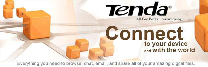 Tenda - Connect to your device and with the world